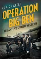 Operation Big Ben: The Anti-V2 Spitfire Missions (Hardback)