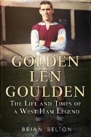 Golden Len Goulden: The Life and Times of a West Ham Legend (Paperback)