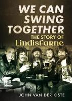 We Can Swing Together: The Story of Lindisfarne (Paperback)