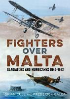 Fighters Over Malta: Gladiators and Hurricanes 1940-1942 (Hardback)