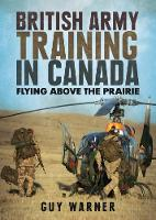 British Army Training in Canada: Flying Above the Prairie (Paperback)
