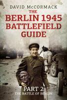 The Berlin 1945 Battlefield Guide: Part 2: The Battle of Berlin (Hardback)