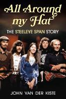 All Around my Hat: The Steeleye Span Story (Paperback)