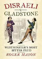 Disraeli v Gladstone: Westminster's Most Bitter Feud (Hardback)