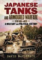 Japanese Tanks and Armoured Warfare 1932-1945 (Hardback)