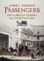 Passengers: Life in Britain During the Stagecoach Era (Hardback)
