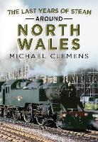 The Last Years of Steam Around North Wales: From the Photographic Archive of Ellis James-Robertson (Paperback)