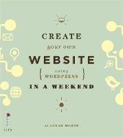 Create Your Own Website (Using Wordpress) in a Weekend
