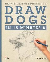 Draw Dogs in 15 Minutes: Create a Pet Portrait with Only Pencil and Paper - Draw in 15 Minutes (Paperback)