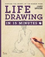 Life Drawing in 15 Minutes: Capture the beauty of the human form - Draw in 15 Minutes (Paperback)