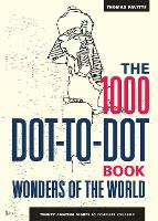The 1000 Dot-to-Dot Book: Wonders of the World: Twenty amazing sights to complete yourself - 1000 Dot-to-Dot (Paperback)