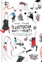 Illustration: What's the Point?: A Book of Illustrated Illustrations that Illustrate Illustration (Hardback)