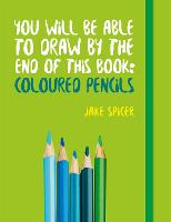 You Will be Able to Draw by the End of This Book: Coloured Pencils - You Will be Able to Draw ... (Paperback)
