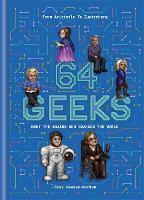 64 Geeks: The Brains Who Shaped Our World (Hardback)