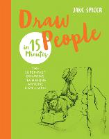Draw People in 15 Minutes: Amaze your friends with your drawing skills - Draw in 15 Minutes (Paperback)