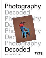 Tate: Photography Decoded - Tate (Hardback)