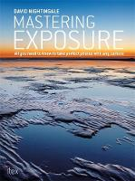Mastering Exposure: All You Need to Know to Take Perfect Photos with any Camera (Paperback)