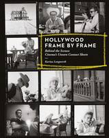 Hollywood Frame by Frame: Behind the Scenes: Cinema's Unseen Contact Sheets (Hardback)