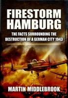 Firestorm Hamburg: The Facts Surrounding the Destruction of a German City 1943 (Hardback)