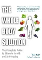 The Whole Body Solution: The Complete Guide to Ultimate Health and Anti-ageing (Paperback)