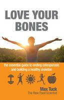 Love Your Bones: The Essential Guide to Ending Osteoporosis and Building a Healthy Skeleton (Paperback)