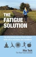 Fatigue Solution: My Astonishing Journey from Medical Write-Off to Mountains and Marathons (Paperback)