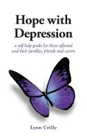 Hope with Depression: a self-help guide for those affected and their families, friends and carers (Paperback)