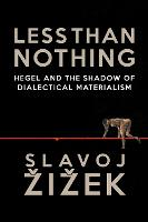 Less Than Nothing: Hegel And The Shadow Of Dialectical Materialism (Paperback)