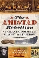 The Amistad Rebellion: An Atlantic Odyssey of Slavery and Freedom (Hardback)