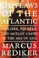 Outlaws of the Atlantic: Sailors, Pirates, and Motley Crews in the Age of Sail (Hardback)