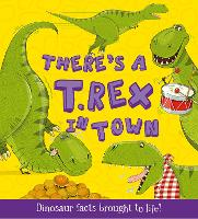 There's a T-Rex in Town: Dinosaur Facts Brought to Life! - What if a Dinosaur (Paperback)