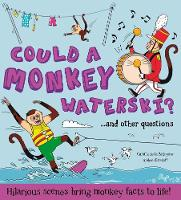 What if: Could a Monkey Waterski?: Hilarious scenes bring monkey facts to life - What if a (Hardback)