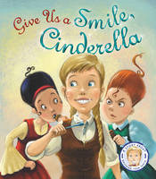 Fairytales Gone Wrong: Give Us a Smile Cinderella: A Story About Personal Hygiene (Paperback)