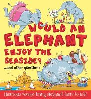 What If: Would an Elephant Enjoy the Seaside?: Hilarious scenes bring elephant facts to life - What if a (Paperback)