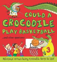 What If: Could a Crocodile Play Basketball?: Hilarious scenes bring crocodile facts to life - What if a (Paperback)