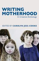 Writing Motherhood: A Creative Anthology (Paperback)