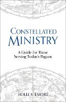 Constellated Ministry: A Guide for Those Serving Today's Pagans - Contemporary and Historical Paganism (Paperback)