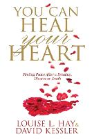 You Can Heal Your Heart: Finding Peace After a Breakup, Divorce or Death (Paperback)