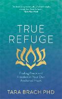 True Refuge: Finding Peace and Freedom in Your Own Awakened Heart (Paperback)
