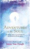 Adventures of the Soul: Journeys Through the Physical and Spiritual Dimensions (Paperback)