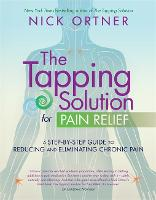The Tapping Solution for Pain Relief: A Step-by-Step Guide to Reducing and Eliminating Chronic Pain (Paperback)
