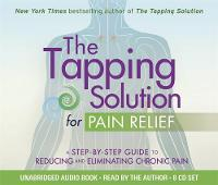 The Tapping Solution for Pain Relief: A Step-by-Step Guide to Reducing and Eliminating Chronic Pain (CD-Audio)