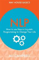 NLP: How to Use Neuro-Linguistic Programming to Change Your Life - Hay House Basics (Paperback)