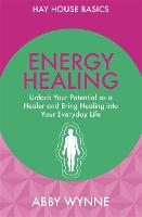 Energy Healing: Unlock Your Potential as a Healer and Bring Healing into Your Everyday Life - Hay House Basics (Paperback)
