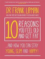 10 Reasons You Feel Old and Get Fat: ...And How You Can Stay Young, Slim and Happy! (Paperback)