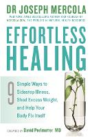 Effortless Healing: 9 Simple Ways to Sidestep Illness, Shed Excess Weight and Help Your Body Fix Itself (Paperback)
