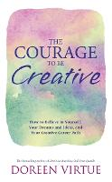The Courage to Be Creative: How to Believe in Yourself, Your Dreams and Ideas, and Your Creative Career Path (Paperback)