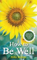 How to Be Well: Use Your Own Natural Resources to Get Well and Stay Well for Life (Paperback)