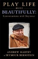 Play Life More Beautifully: Conversations with Seymour (Paperback)