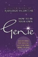 How to be Your Own Genie: Manifesting the Magical Life You Were Born to Live (Paperback)